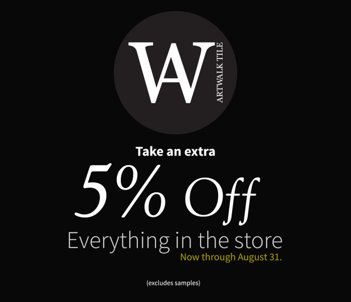 Take an exra 5% Off everything in the store. Now through August 31. (Excludes samples)